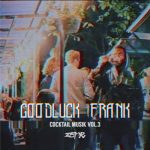 Exklusivt: Goodluck Frank – Cocktail Musik Vol. 3 (Mixtape)